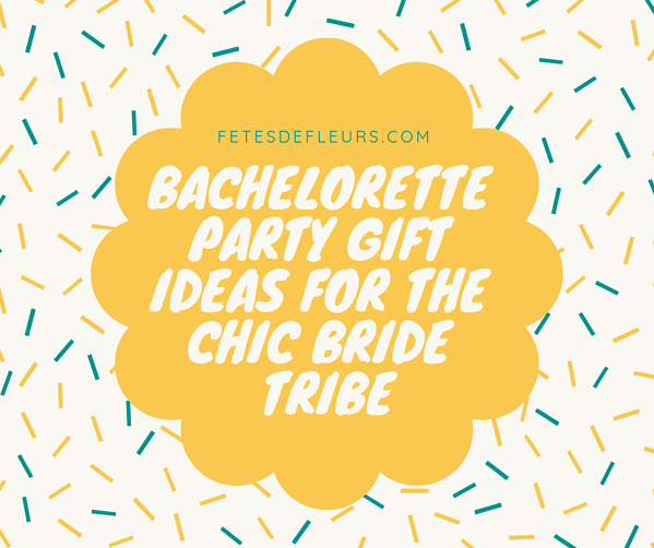 Bachelorette Party Gift ideas for the chic bride tribe