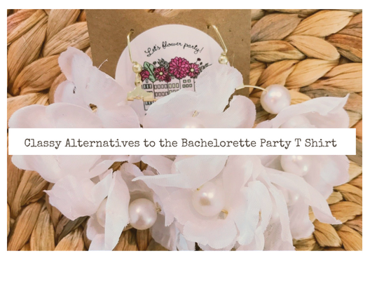 Classy Alternatives to the Bachelorette Paty T Shirt