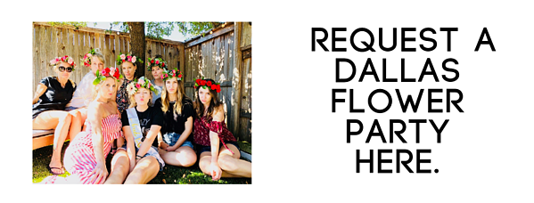 Request a Dallas Flower Party Here.