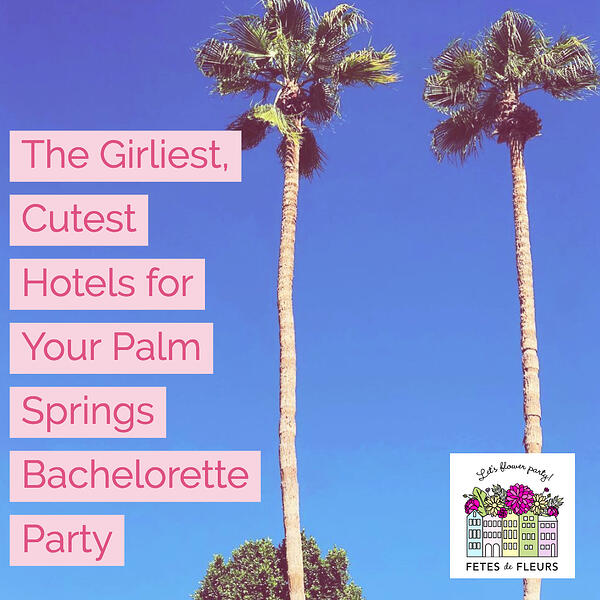 girliest hotels for your palm springs bachelorette party
