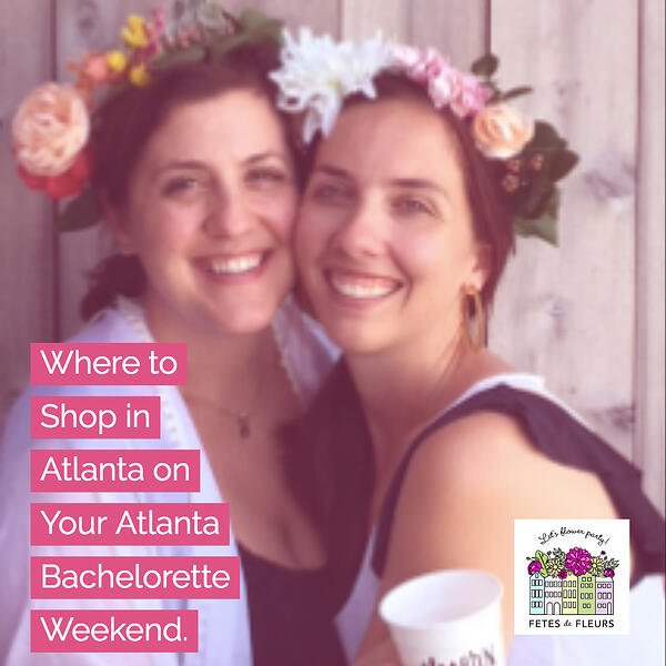 where to shop in atlanta for your atlanta bachelorette party weekend