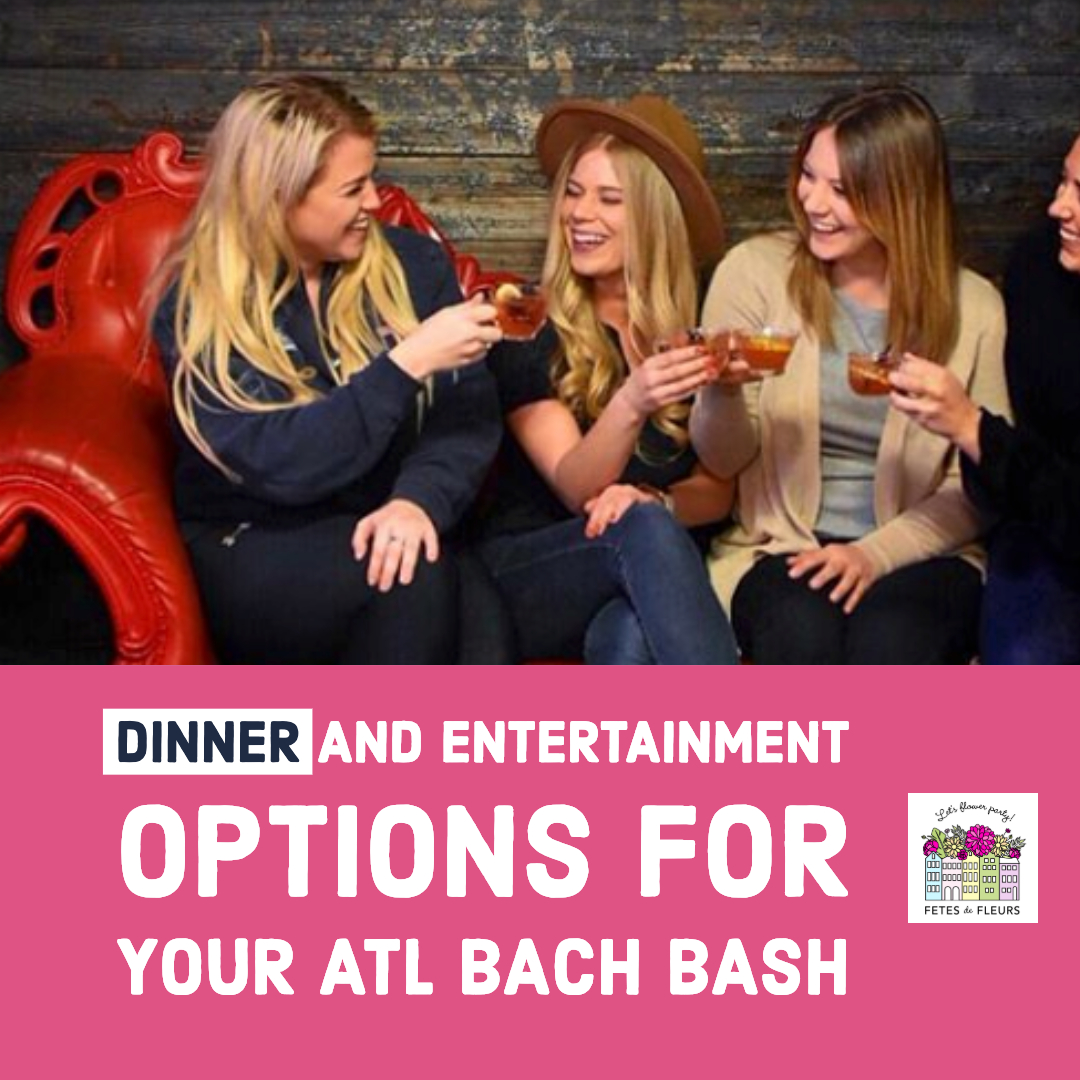 dinner and entertainment options for your atlanta bachelorette party weekend