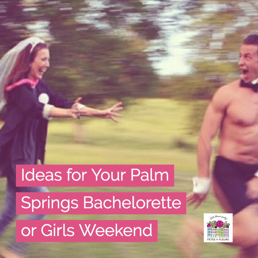 ideas for your palm springs bachelorette