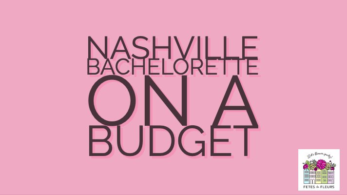 nashville bachelorette on a budget