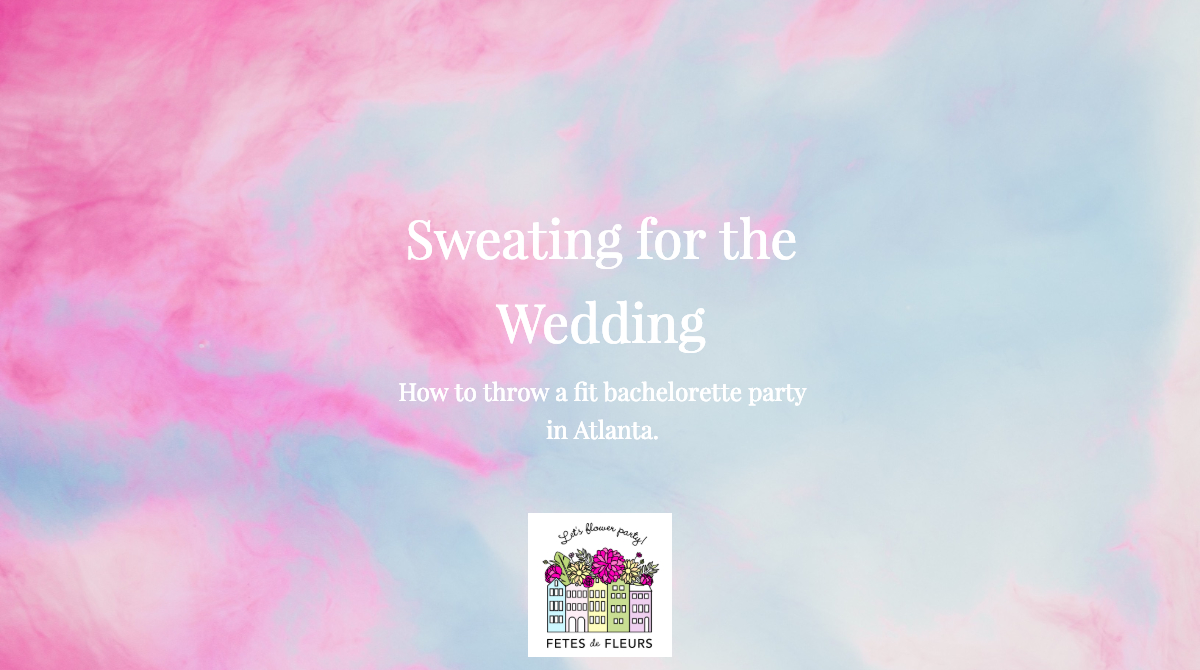 sweating for the wedding - how to throw a fit bachelorette party in atlanta