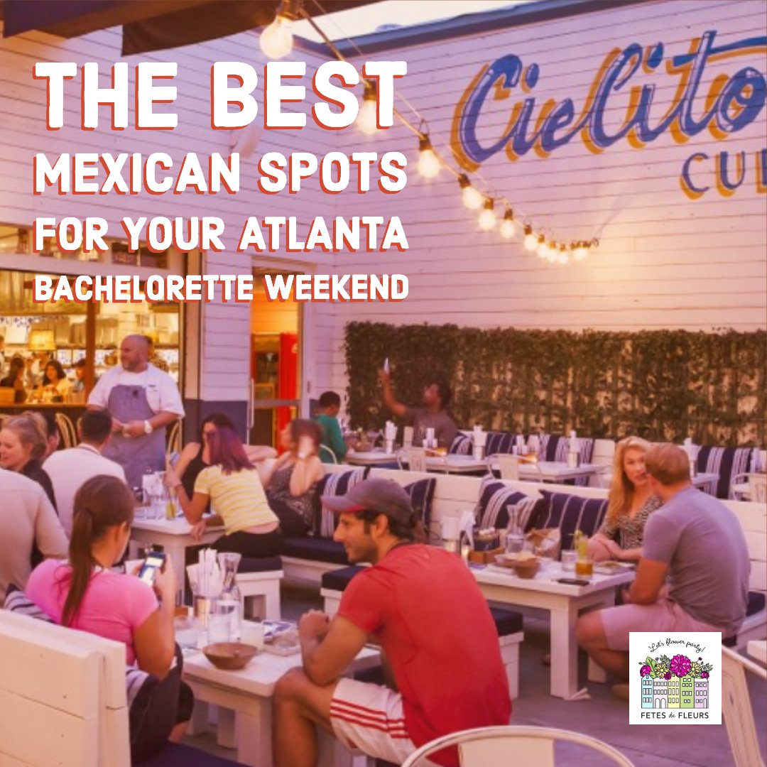 the best mexican restaurants for your atlanta bachelorette party weekend