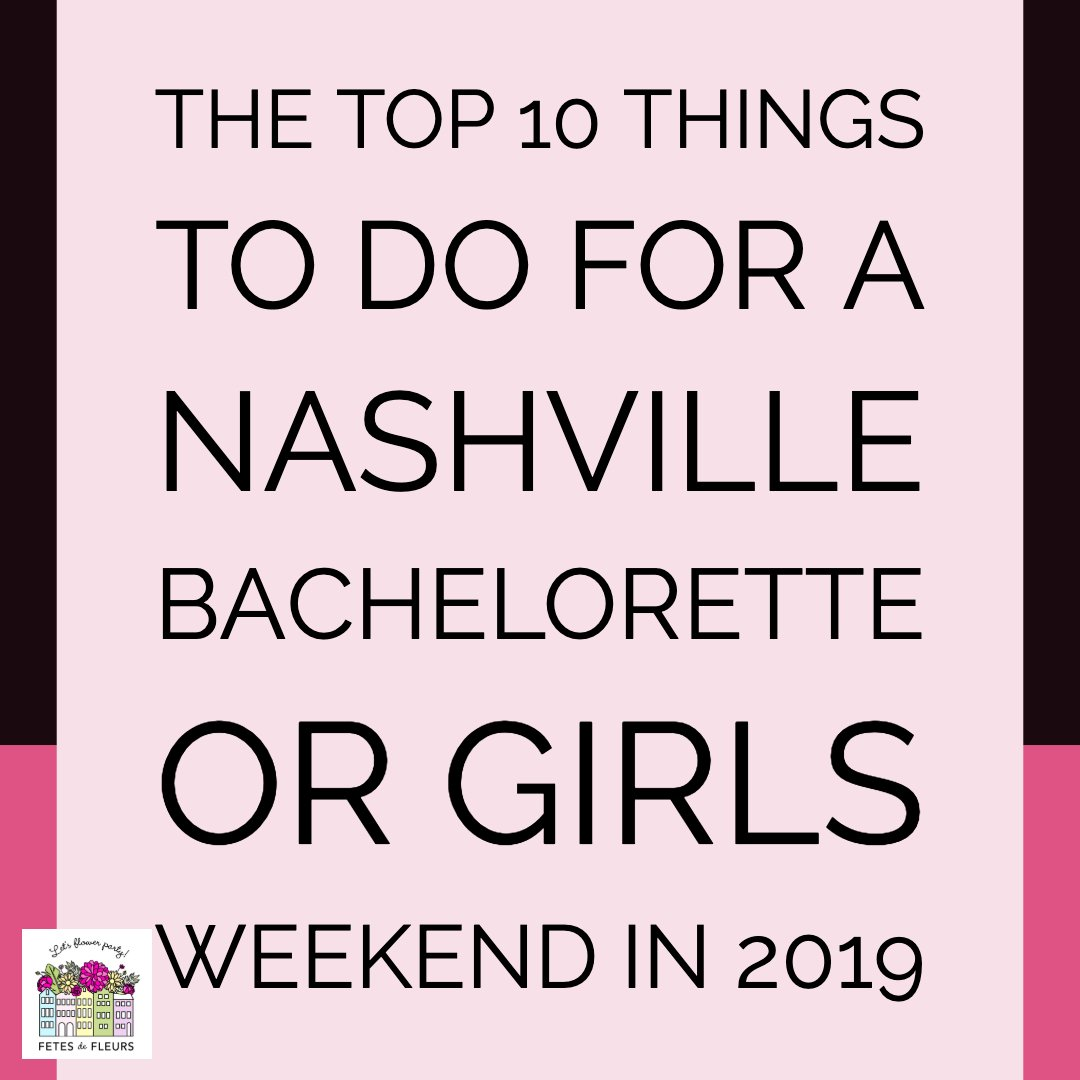 the top 10 things to do for a nashville bachelorette party in 2019